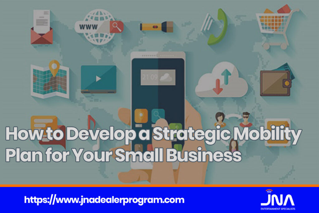How to Develop a Strategic Mobility Plan for Your Small Business