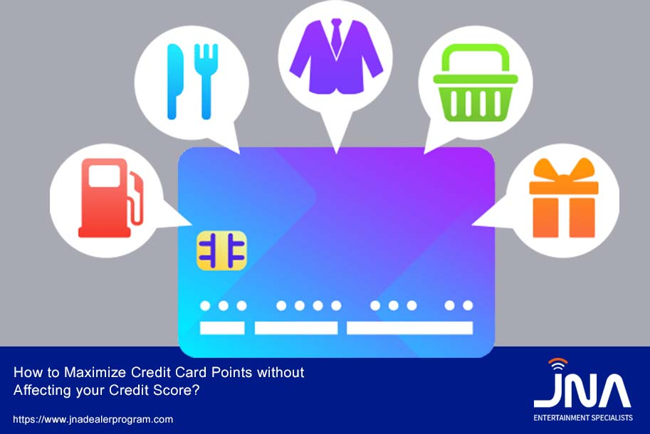 How to Maximize Credit Card Points without Affecting your Credit Score?