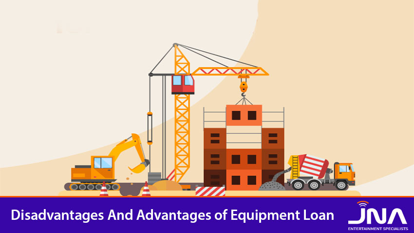 Disadvantages And Advantages of Equipment Loan