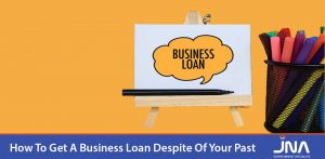 How To Get A Business Loan Despite Of Your Past