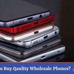Where to Buy Quality Wholesale Phones?