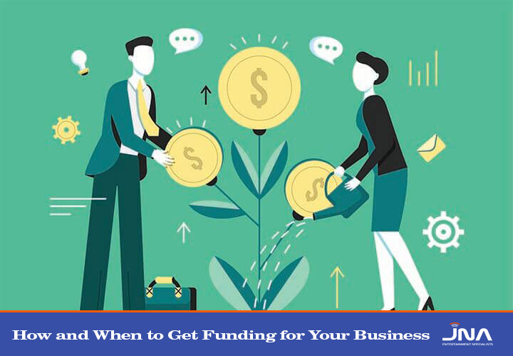 How and When to Get Funding for Your Business