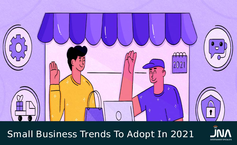 Small Business Trends To Adopt In 2021